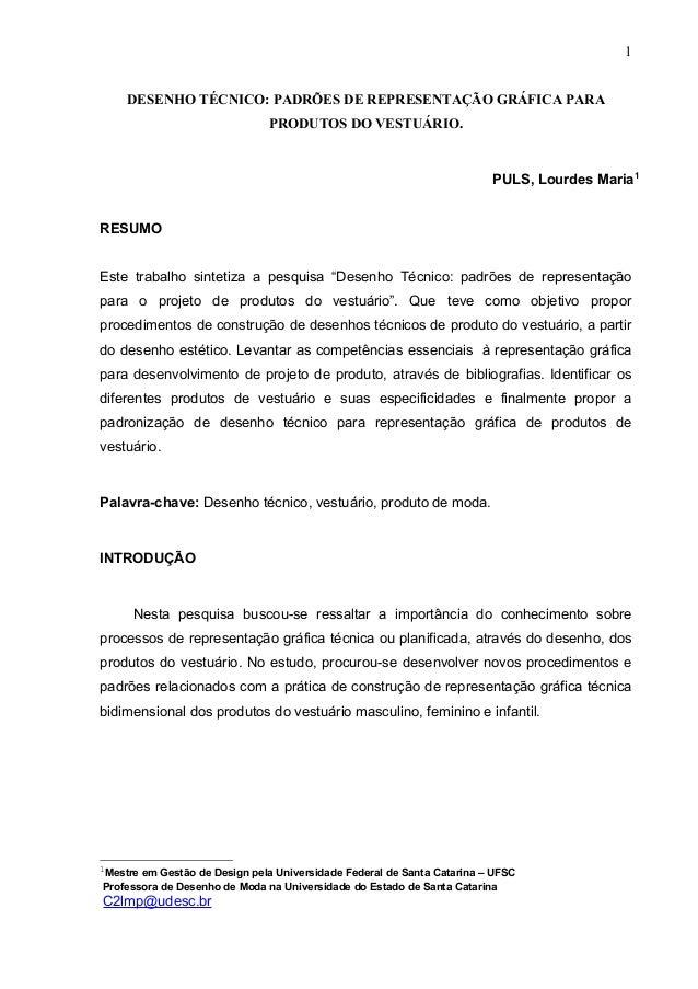 DESENHO TÉCNICO: PADRÕES DE REPRESENTAÇÃO GRÁFICA PARAPRODUTOS DO VESTUÁRIO.PULS, Lourdes Maria1RESUMOEste trabalho sintet...
