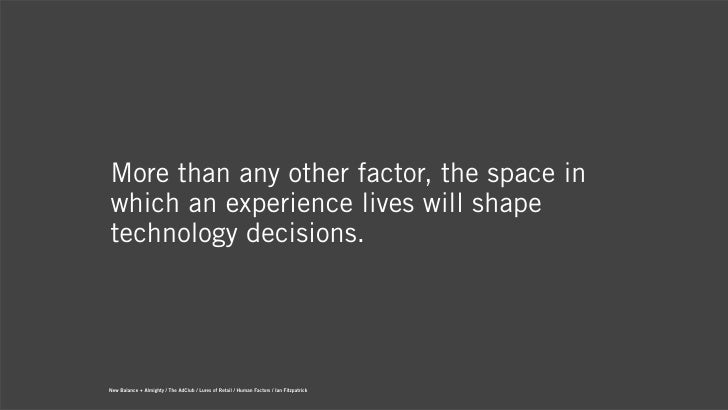 More than any other factor, the space inwhich an experience lives will shapetechnology decisions.New Balance + Almighty / ...