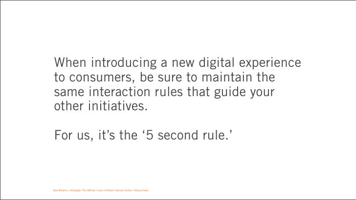 When introducing a new digital experienceto consumers, be sure to maintain thesame interaction rules that guide yourother ...