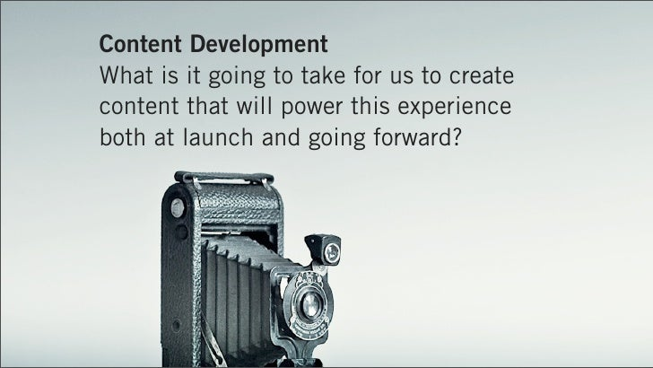 Content DevelopmentWhat is it going to take for us to createcontent that will power this experienceboth at launch and goin...