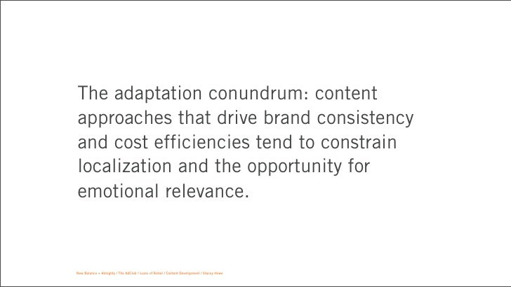 The adaptation conundrum: contentapproaches that drive brand consistencyand cost efficiencies tend to constrainlocalizatio...