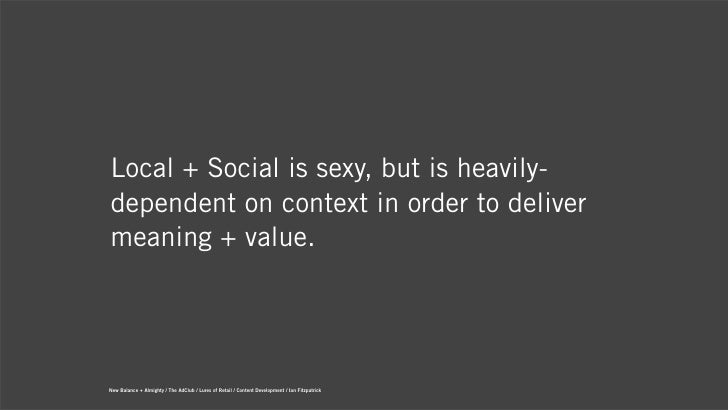 Local + Social is sexy, but is heavily-dependent on context in order to delivermeaning + value.New Balance + Almighty / Th...