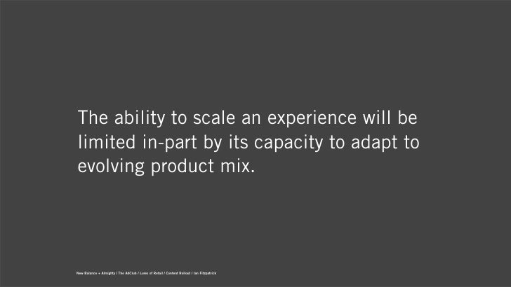 The ability to scale an experience will belimited in-part by its capacity to adapt toevolving product mix.New Balance + Al...