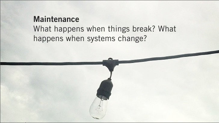 MaintenanceWhat happens when things break? Whathappens when systems change?