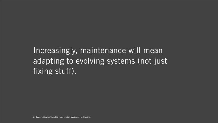 Increasingly, maintenance will meanadapting to evolving systems (not justfixing stuff).New Balance + Almighty / The AdClub...