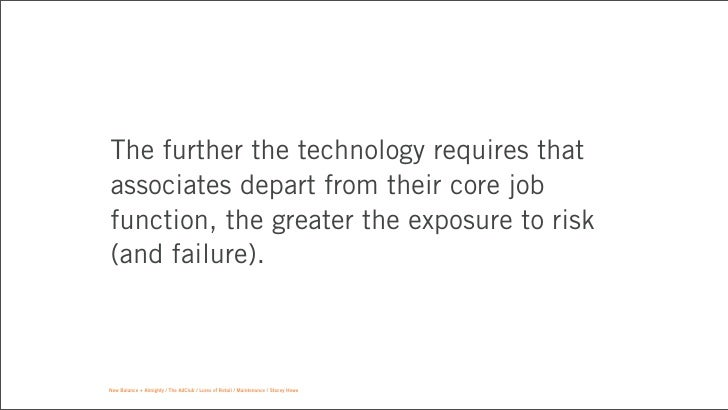 The further the technology requires thatassociates depart from their core jobfunction, the greater the exposure to risk(an...