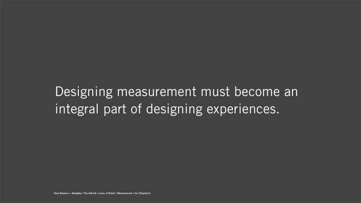 Designing measurement must become anintegral part of designing experiences.New Balance + Almighty / The AdClub / Lures of ...