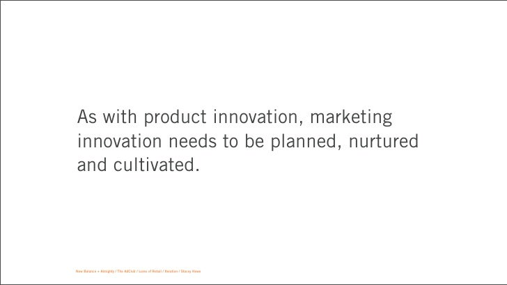 As with product innovation, marketinginnovation needs to be planned, nurturedand cultivated.New Balance + Almighty / The A...