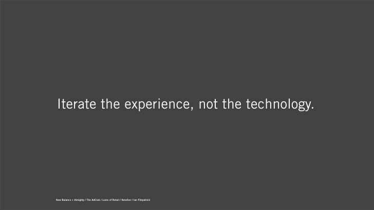 Iterate the experience, not the technology.New Balance + Almighty / The AdClub / Lures of Retail / Iteration / Ian Fitzpat...