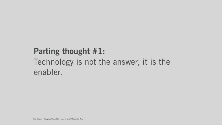 Parting thought #1:Technology is not the answer, it is theenabler.New Balance + Almighty / The AdClub / Lures of Retail / ...