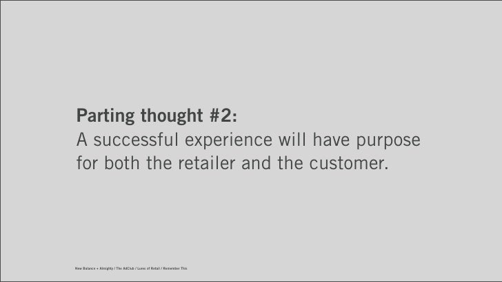 Parting thought #2:A successful experience will have purposefor both the retailer and the customer.New Balance + Almighty ...