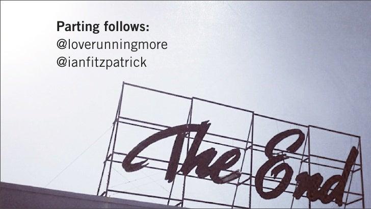 Parting follows:@loverunningmore@ianfitzpatrick