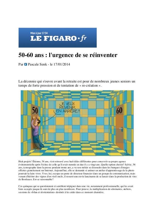 50-60 ans : l'urgence de se réinventer Par  Pascale Senk - le 17/01/2014  La décennie qui s'ouvre avant la retraite est po...