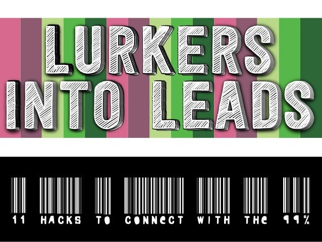 Lurkers Into Leads 11 Hacks to Connect with the 990% Lurkers Into Leads Lurkers Into Leads Lurkers Into Leads Lurkers Into...