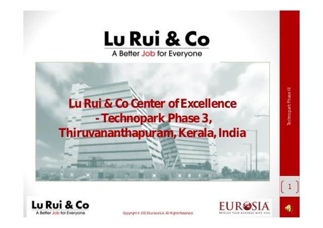 Copyright© 2013 EurosiaS.A. All RightsReserved. Lu Rui & Co Center of Excellence - Technopark Phase 3, Thiruvananthapuram,...