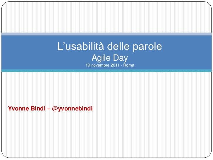 L'usabilità delle parole                          Agile Day                        19 novembre 2011 - RomaYvonne Bindi – @...