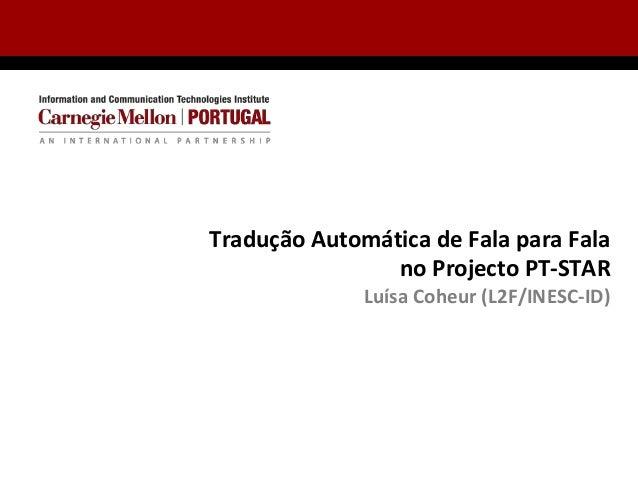 Tradução Automática de Fala para Falano Projecto PT-STARLuísa Coheur (L2F/INESC-ID)Place Logos of Partner Institutions