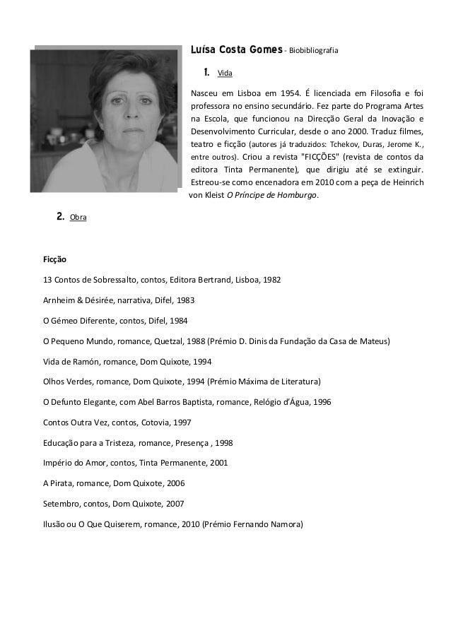 Luísa Costa Gomes- Biobibliografia1. VidaNasceu em Lisboa em 1954. É licenciada em Filosofia e foiprofessora no ensino sec...