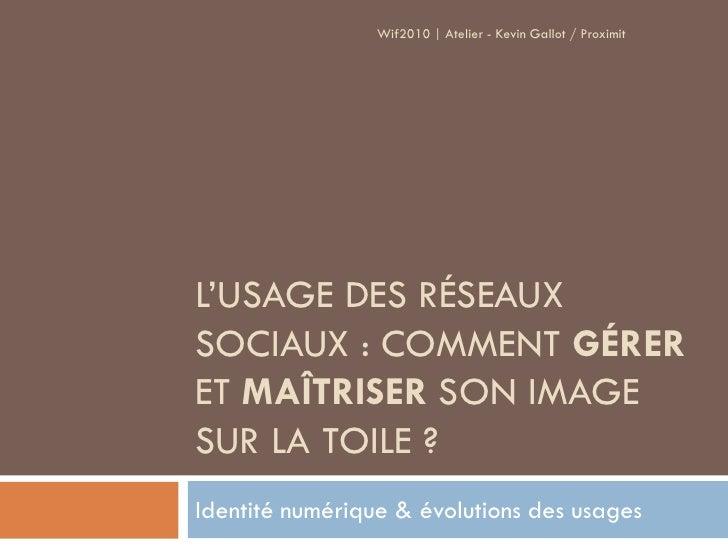 Wif2010 | Atelier - Kevin Gallot / Proximit     L'USAGE DES RÉSEAUX SOCIAUX : COMMENT GÉRER ET MAÎTRISER SON IMAGE SUR LA ...