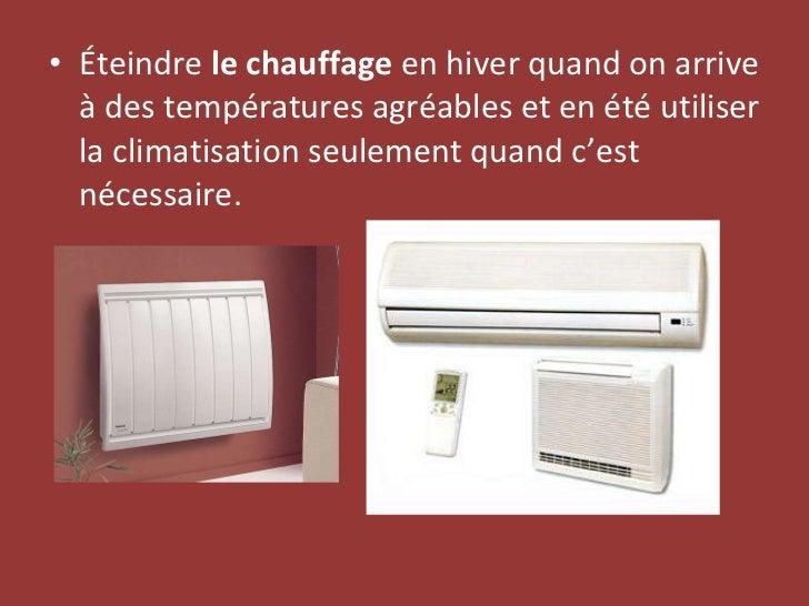<ul><li>Éteindre  le chauffage  en hiver quand on arrive à des températures agréables et en été utiliser la climatisation ...