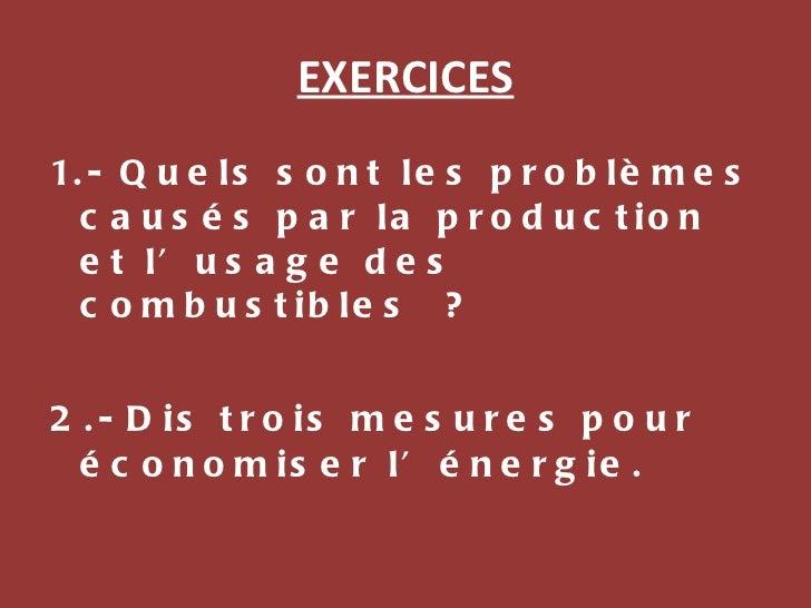 EXERCICES <ul><li>1.- Quels sont les problèmes causés par la production et l'usage des combustibles? </li></ul><ul><li>2....