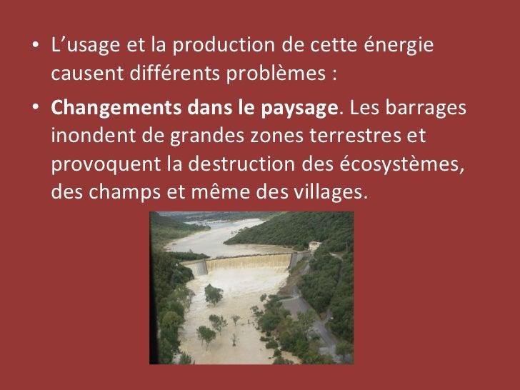 <ul><li>L'usage et la production de cette énergie causent différents problèmes:   </li></ul><ul><li>Changements dans le p...