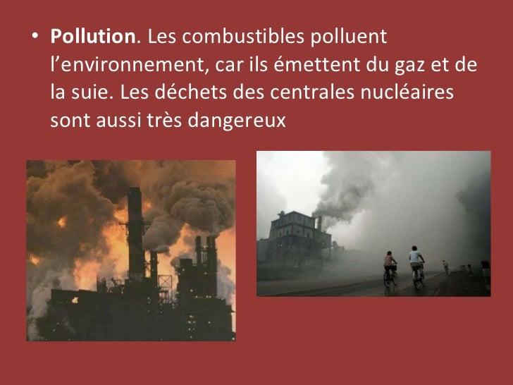 <ul><li>Pollution . Les combustibles polluent l'environnement, car ils émettent du gaz et de la suie. Les déchets des cent...
