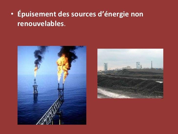 <ul><li>Épuisement des sources d'énergie non renouvelables .  </li></ul>