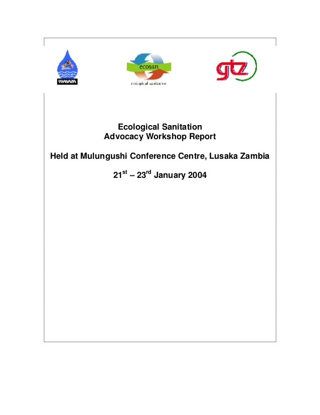 Ecological Sanitation            Advocacy Workshop ReportHeld at Mulungushi Conference Centre, Lusaka Zambia              ...