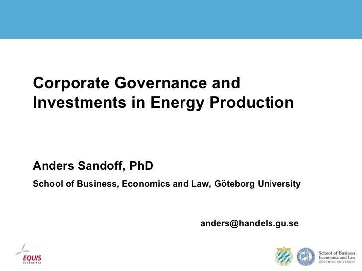 <ul><li>Corporate Governance and Investments in Energy Production </li></ul><ul><li>Anders Sandoff, PhD </li></ul><ul><li>...