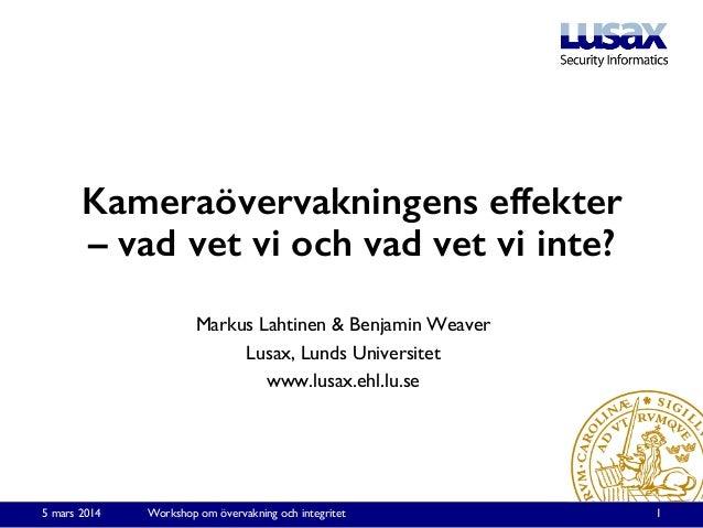 Kameraövervakningens effekter – vad vet vi och vad vet vi inte? ! Markus Lahtinen & Benjamin Weaver  Lusax, Lunds Univers...