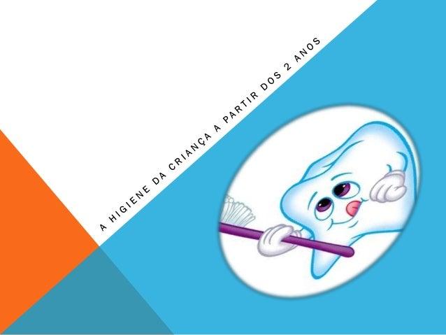  Os hábitos de higiene por parte da criança são adquiridos ao  longo do seu processo de desenvolvimento, por isso são os ...