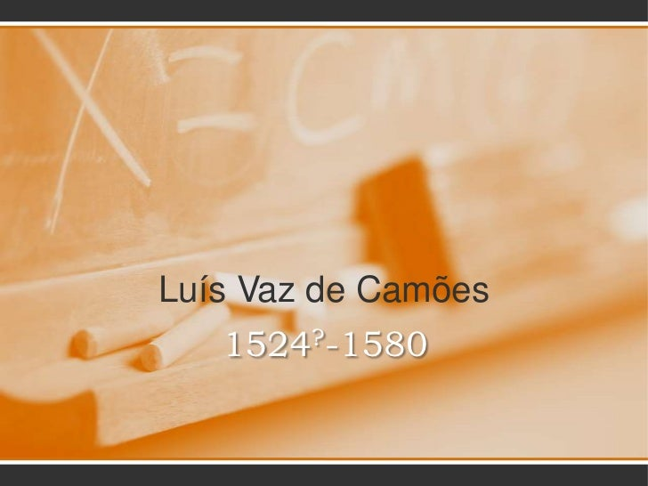 1524?-1580<br />Luís Vaz de Camões<br />