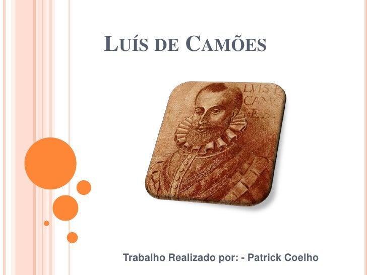 LUÍS DE CAMÕES Trabalho Realizado por: - Patrick Coelho