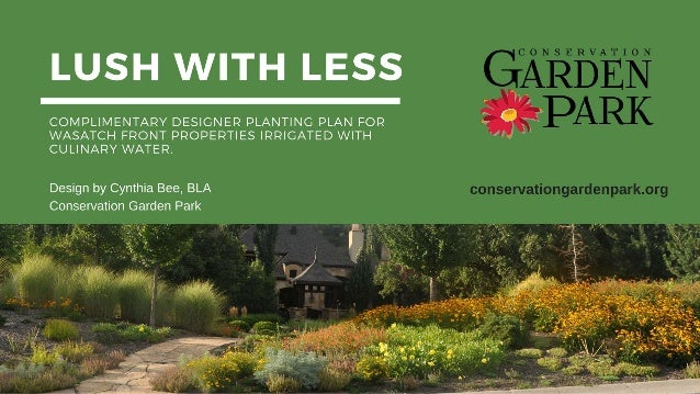LUSH WITH LESS COMPLIMENTARY DESIGNER PLANTING PLAN FOR WASATCH FRONT  PROPERTIES IRRIGATED WITH CULINARY WATER.