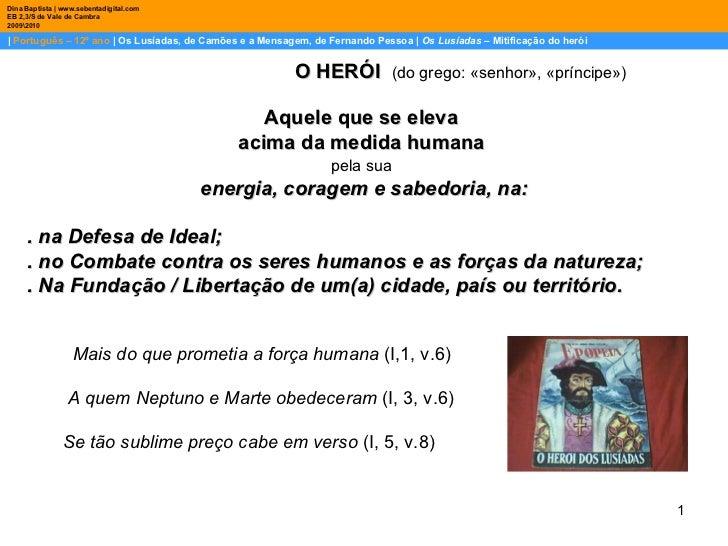 |  Português – 12º ano  | Os Lusíadas, de Camões e a Mensagem, de Fernando Pessoa |  Os Lusíadas  – Mitificação do herói D...