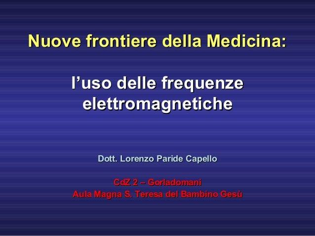 Nuove frontiere della Medicina:Nuove frontiere della Medicina: l'uso delle frequenzel'uso delle frequenze elettromagnetich...