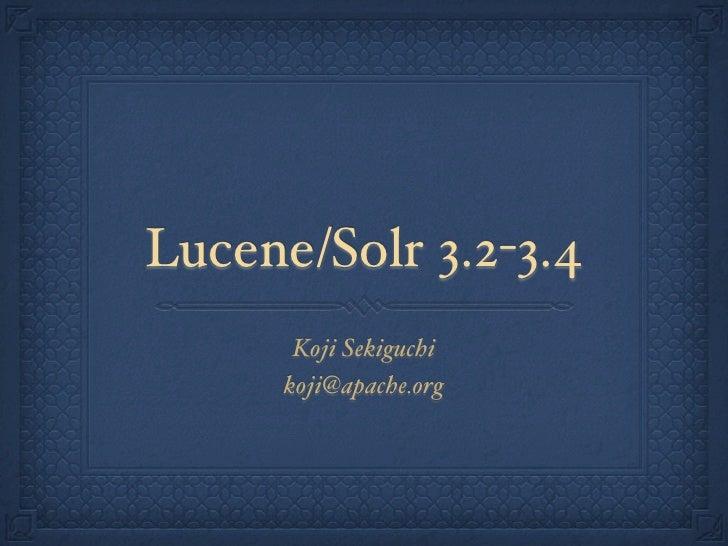 Lucene/Solr 3.2-3.4       Koji Sekiguchi      koji@apache.org