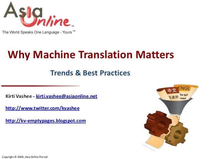 Why Machine Translation Matters                                        Trends & Best Practices  Kirti Vashee – kirti.vashe...