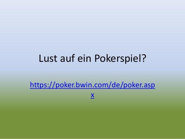 Lust auf ein Pokerspiel? https://poker.bwin.com/de/poker.asp x