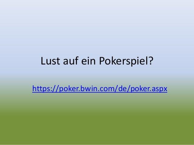 Lust auf ein Pokerspiel? https://poker.bwin.com/de/poker.aspx
