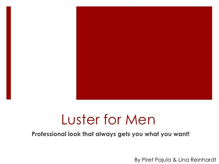 Luster for MenProfessional look that always gets you what you want!                                  By Piret Pajula & Lin...