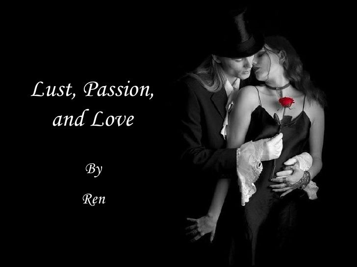 Lust, Passion, and Love By Ren