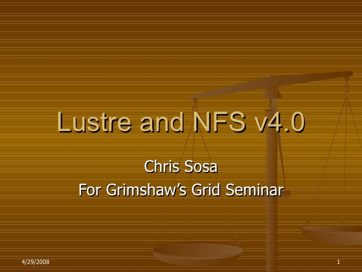 Lustre and NFS v4.0 Chris Sosa For Grimshaw's Grid Seminar