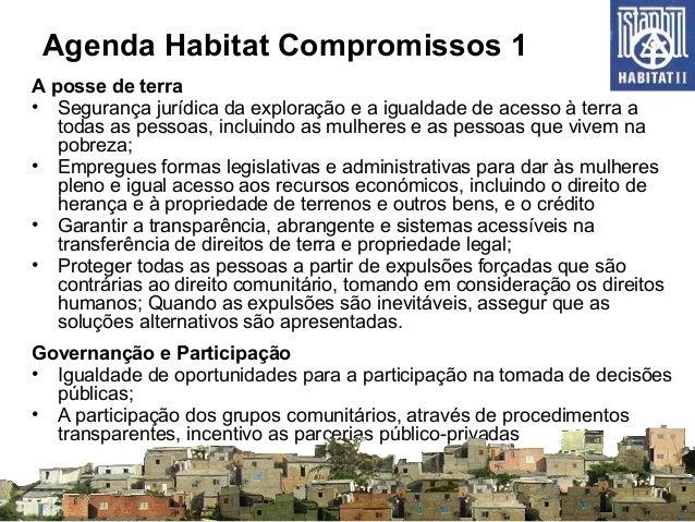 Agenda Habitat Compromissos 1 A posse de terra • Segurança jurídica da exploração e a igualdade de acesso à terra a todas ...