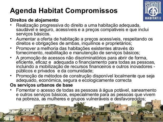 Agenda Habitat Compromissos Direitos de alojamento • Realização progressiva do direito a uma habitação adequada, saudável ...