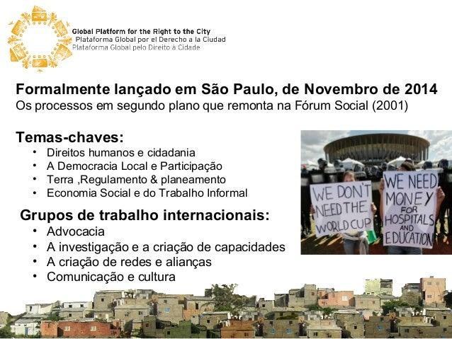 Formalmente lançado em São Paulo, de Novembro de 2014 Os processos em segundo plano que remonta na Fórum Social (2001) Tem...