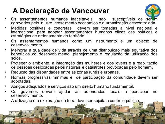 A Declaração de Vancouver • Os assentamentos humanos inaceitaveis são susceptíveis de serem agravados pelo injusto crescim...