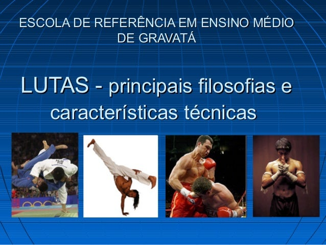 ESCOLA DE REFERÊNCIA EM ENSINO MÉDIOESCOLA DE REFERÊNCIA EM ENSINO MÉDIO DE GRAVATÁDE GRAVATÁ LUTAS -LUTAS - principais fi...
