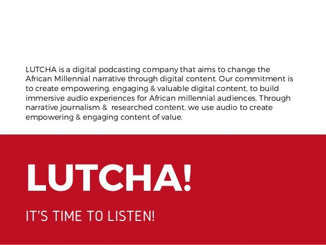 LUTCHA! IT'S TIME TO LISTEN! LUTCHA is a digital podcasting company that aims to change the African Millennial narrative t...